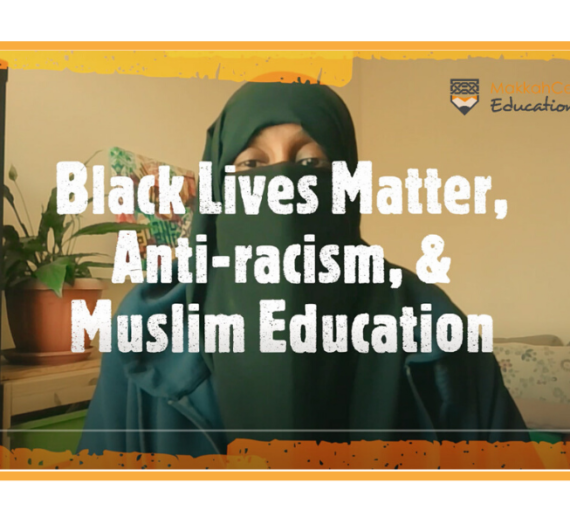 Black Lives Matter, Anti-Racism, & Muslim Education