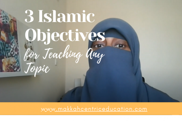 3 Islamic Objectives for Teaching Any Topic